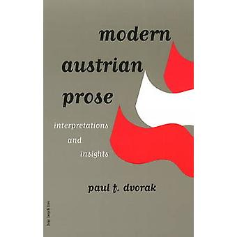 Modern Austrian Prose - Interpretations and Insights by Paul F. Dvorak