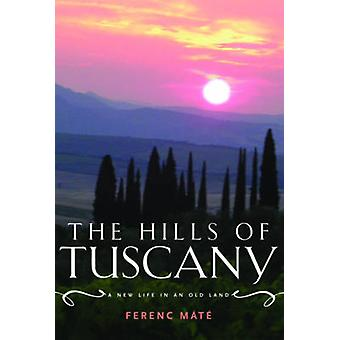 The Hills of Tuscany - A New Life in an Old Land by Ferenc Mate - 9780