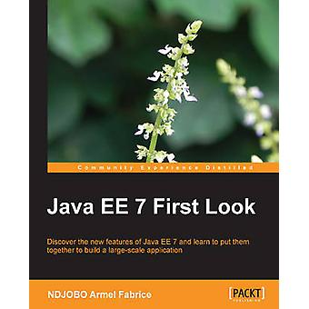 Java Ee 7 First Look by Armel Fabrice & Ndjobo