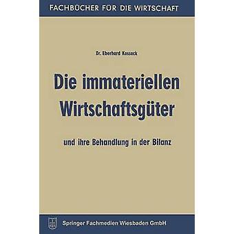 Die Immateriellen Wirtschaftsguter und Ihre Behandlung in der Bilanz av Kossack & Eberhard