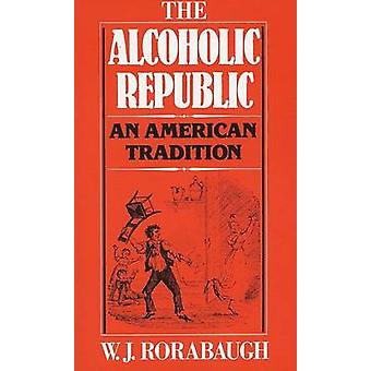 The Alcoholic Republic - An American Tradition by W. J. Rorabaugh - 97