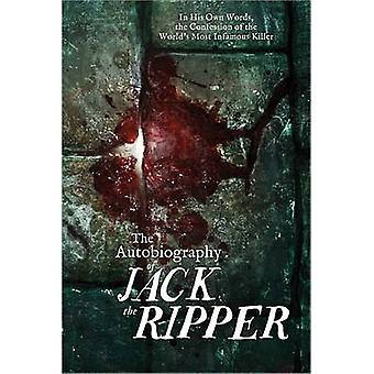 The Autobiography of Jack the Ripper by James Carnac - 9781402280580