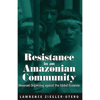Resistance in an Amazonian Community by Lawrence ZieglerOtero