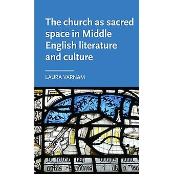 Kerk als heilige ruimte in het Midden-Engelse literatuur en cult van Laura Varnam