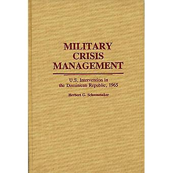 Military Crisis Management U.S. Intervention in the Dominican Republic 1965 by Schoonmaker & Herbert Garrettson