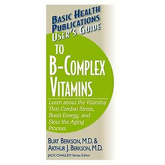 User's Guide to the B-Complex Vitamins by Burt Berkson - 978159120174
