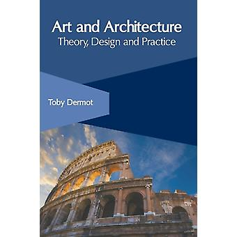 Art and Architecture Theory Design and Practice by Dermot & Toby
