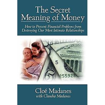 The Secret Meaning of Money How to Prevent Financial Problems from Destroying Our Most Intimate Relationships by Madanes & Chloe