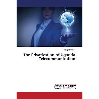 The Privatization of Uganda Telecommunication by Obura Douglas