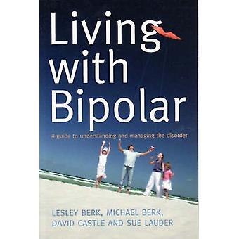 Vivant avec bipolaire - un Guide pour comprendre et gérer le Disord