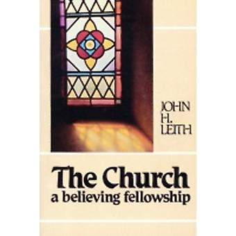The Church A Believing Fellowship by Leith & John Haddon