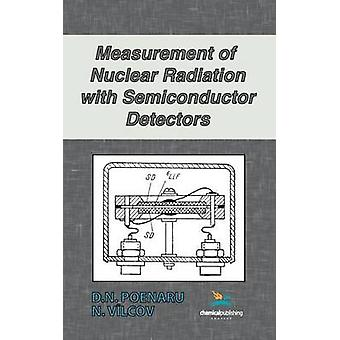 Measurement of Nuclear Radiation with Semiconductor Detectors by Poenaru & D. N.