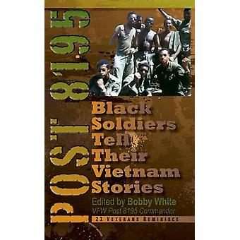 Post 8195 Black Soldiers Tell Their Vietnam Stories by White & Bobby