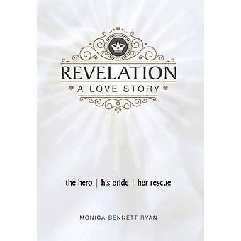 REVELATION A Love Story The Hero  His Bride  Her Rescue by BennettRyan & Monica