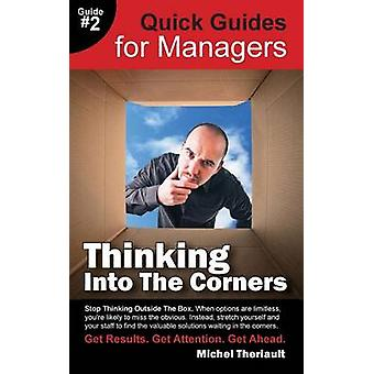 Thinking Into the Corners  Quick Guides for Managers by Theriault & Michel