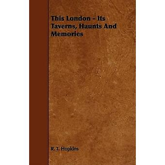 This London  Its Taverns Haunts and Memories by Hopkins & R. T.