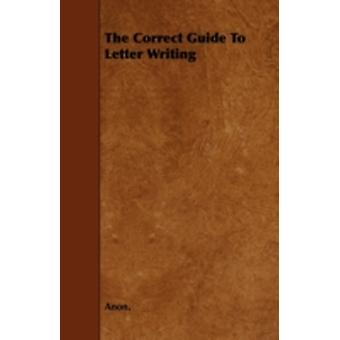 The Correct Guide to Letter Writing by Anon