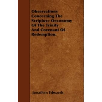 Observations Concerning The Scripture Oeconomy Of The Trinity And Covenant Of Redemption. by Edwards & Jonathan