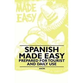 Spanish Made Easy  Prepared for Tourist and Daily Use by Anon