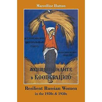 Resilient Russian Women in the 1920s  1930s by Hutton & Marcelline