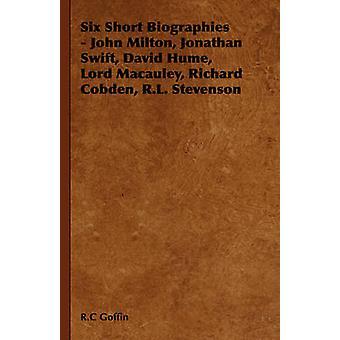 Six Short Biographies  John Milton Jonathan Swift David Hume Lord MacAuley Richard Cobden R.L. Stevenson by Goffin & R. C.