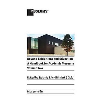 Beyond Exhibitions and Education A Handbook for Academic Museums Volume Two by Jandl & Stefanie S