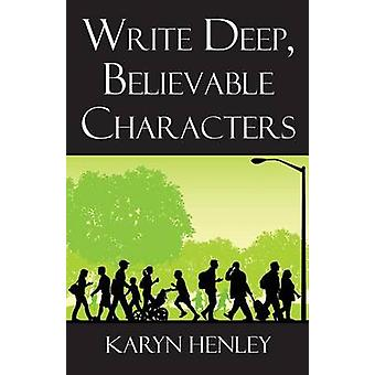 Write Deep Believable Characters by Henley & Karyn