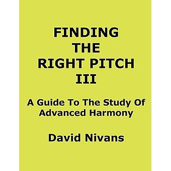 Finding The Right Pitch III A Guide To The Study Of Advanced Harmony by Nivans & David