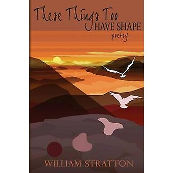 These Things Too Have Shape by Stratton & William