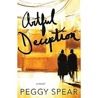 Artful Deception by Spear & Peggy