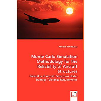 Monte Carlo Simulation Methodology for the Reliability of Aircraft Structures by Rambalakos & Andreas