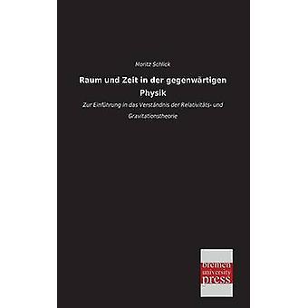 Raum Und Zeit in Der Gegenwartigen Physik by Schlick & Moritz