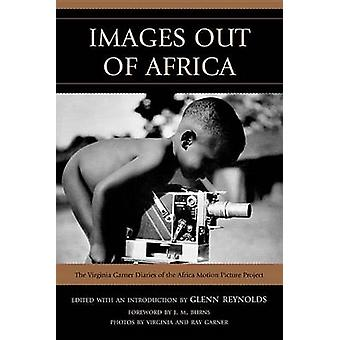 Images Out of Africa The Virginia Garner Diaries of the Africa Motion Picture Project by Garner & Virginia