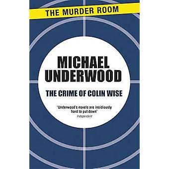 The Crime of Colin Wise by Underwood & Michael