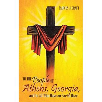 To the People of Athens Georgia and to All Who Have an Ear to Hear by Craft & Marcus J.