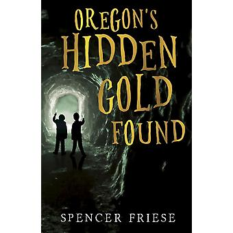 Oregons Hidden Gold Found by Friese & Spencer