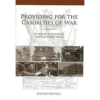 Providing for the Casualties of War  The American Experience Through World War II by Bernard D Rostker
