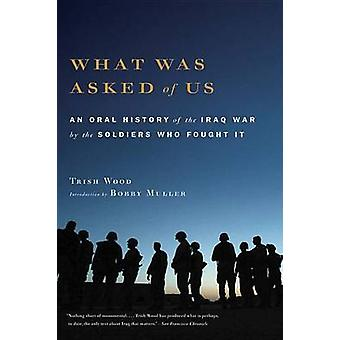 What Was Asked of Us - An Oral History of the Iraq War by the Soldiers