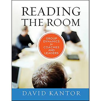 Reading the Room - Group Dynamics for Coaches and Leaders by David Kan