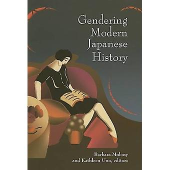 Gendering Modern Japanese History by Barbara Molony - Kathleen S. Uno