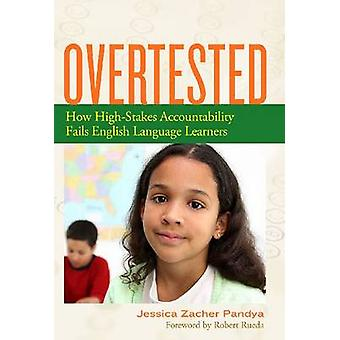 Overtested - How High-Stakes Accountability Fails English Language Lea