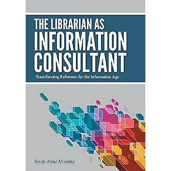 The Librarian as Information Consultant - Transforming Reference for t