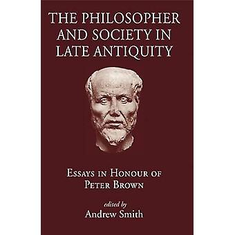 The Philosopher and Society in Late Antiquity - Essays in Honour of Pe