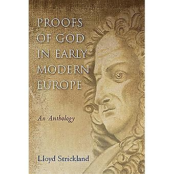 Proofs of God in Early Modern Europe - An Anthology by Lloyd Stricklan
