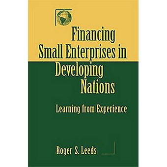 Financing Small Enterprises in Developing Nations - Learning from Expe