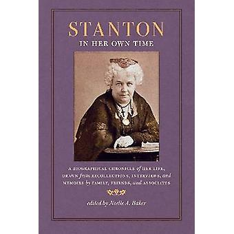 Stanton in Her Own Time - A Biographical Chronicle of Her Life - Drawn
