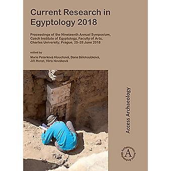 Current Research in Egyptology 2018 - Proceedings of the Nineteenth An