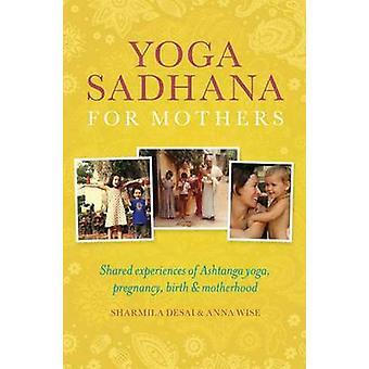 Yoga Sadhana for Mothers - Shared Experiences of Ashtanga Yoga - Pregn