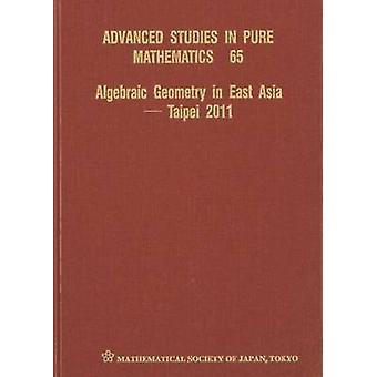 Algebraic Geometry in East Asia - Taipei 2011 by Jungkai Alfred Chen