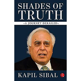 SHADES OF TRUTH - A Journey Derailed by Kapil Sibal - 9789353046019 Bo